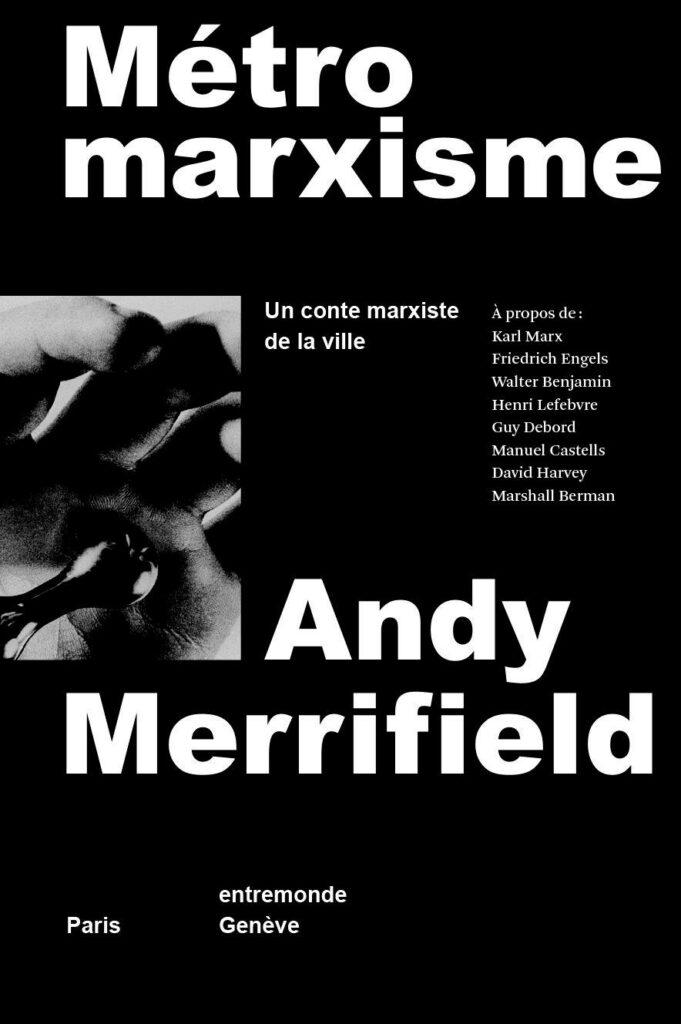 Andy Merrifield - Métromarxisme, un conte marxiste de la ville - [BONNES FEUILLES]